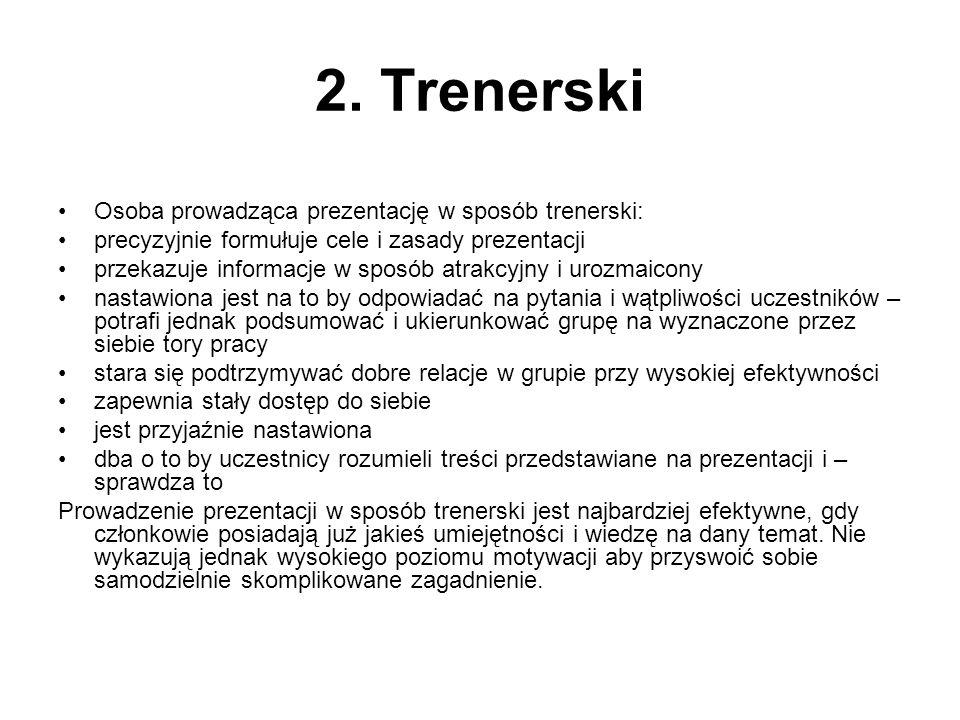 2. Trenerski Osoba prowadząca prezentację w sposób trenerski: