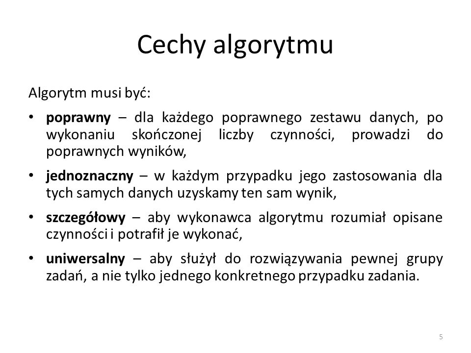 Cechy algorytmu Algorytm musi być: