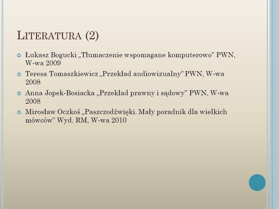 """Literatura (2) Łukasz Bogucki """"Tłumaczenie wspomagane komputerowo PWN, W-wa 2009. Teresa Tomaszkiewicz """"Przekład audiowizualny PWN, W-wa 2008."""