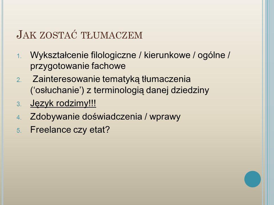 Jak zostać tłumaczem Wykształcenie filologiczne / kierunkowe / ogólne / przygotowanie fachowe.