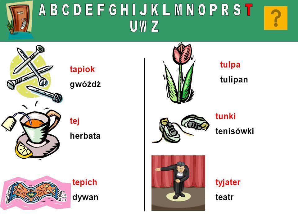 A B C D E F G H I J K L M N O P R S T U W Z tulpa tulipan tapiok