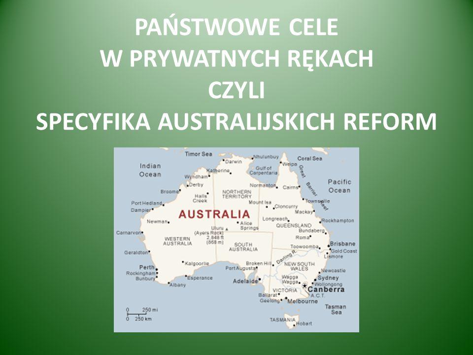 PAŃSTWOWE CELE W PRYWATNYCH RĘKACH CZYLI SPECYFIKA AUSTRALIJSKICH REFORM