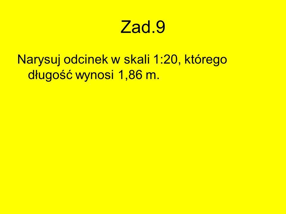Zad.9 Narysuj odcinek w skali 1:20, którego długość wynosi 1,86 m.
