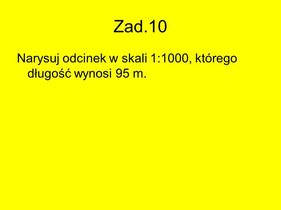 Zad.10 Narysuj odcinek w skali 1:1000, którego długość wynosi 95 m.