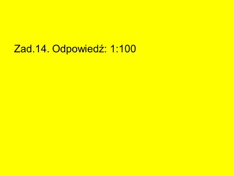 Zad.14. Odpowiedź: 1:100