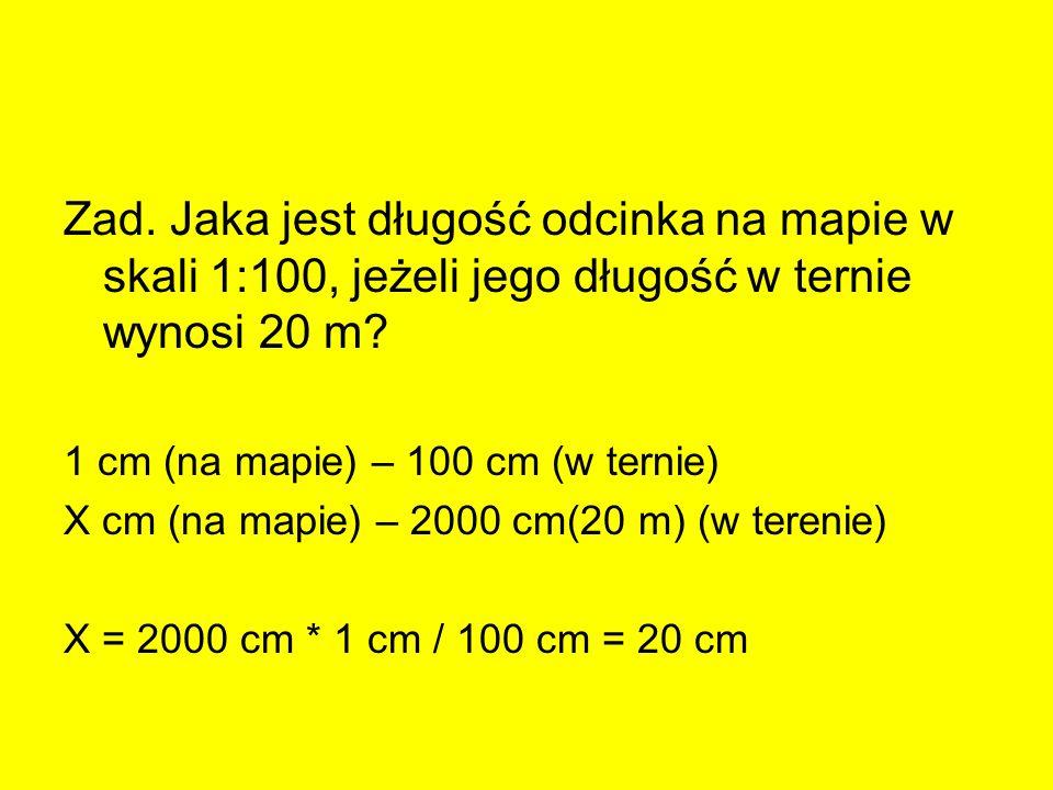 Zad. Jaka jest długość odcinka na mapie w skali 1:100, jeżeli jego długość w ternie wynosi 20 m