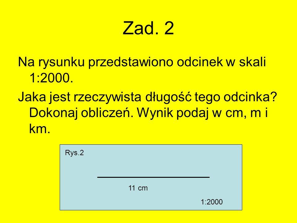 Zad. 2 Na rysunku przedstawiono odcinek w skali 1:2000.