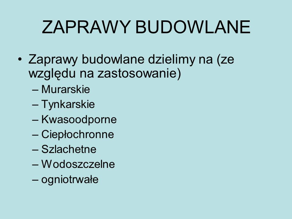 ZAPRAWY BUDOWLANE Zaprawy budowlane dzielimy na (ze względu na zastosowanie) Murarskie. Tynkarskie.