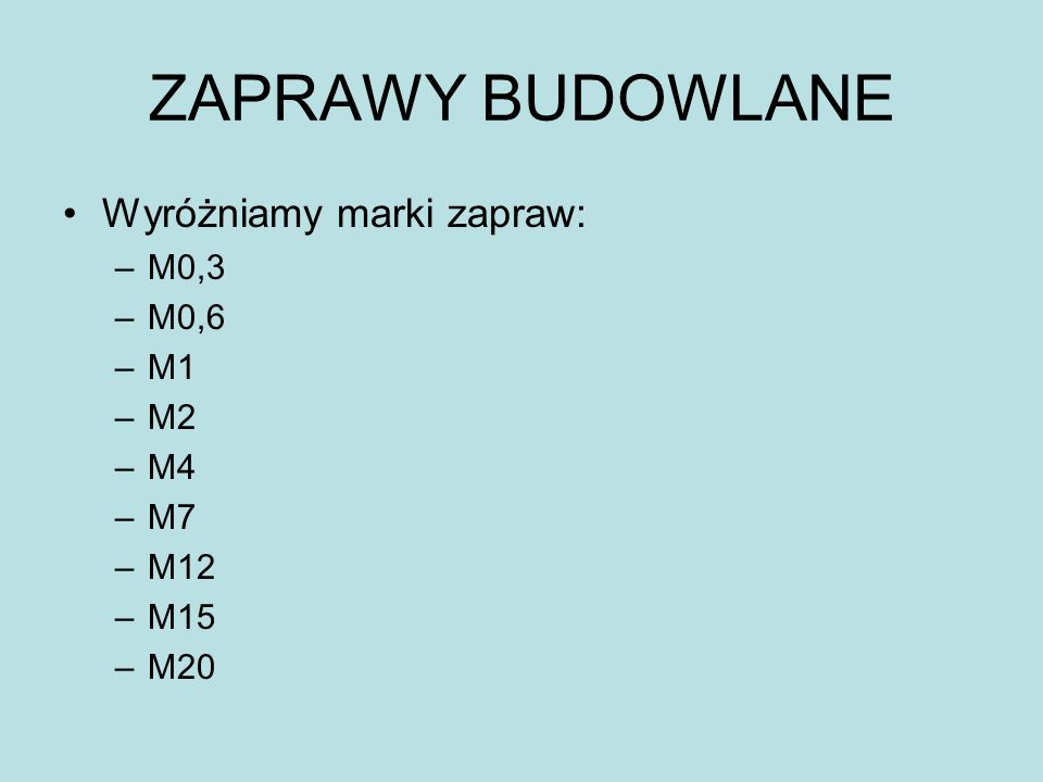 ZAPRAWY BUDOWLANE Wyróżniamy marki zapraw: M0,3 M0,6 M1 M2 M4 M7 M12