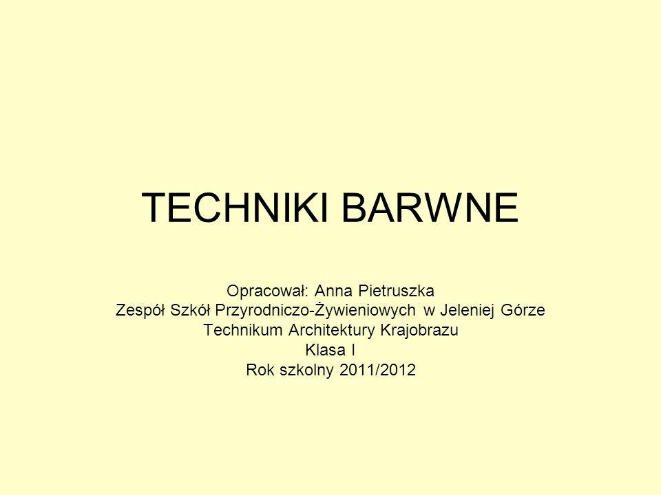 TECHNIKI BARWNE Opracował: Anna Pietruszka