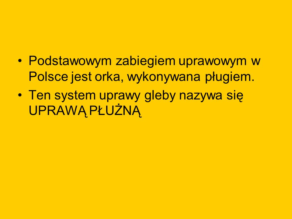 Podstawowym zabiegiem uprawowym w Polsce jest orka, wykonywana pługiem.