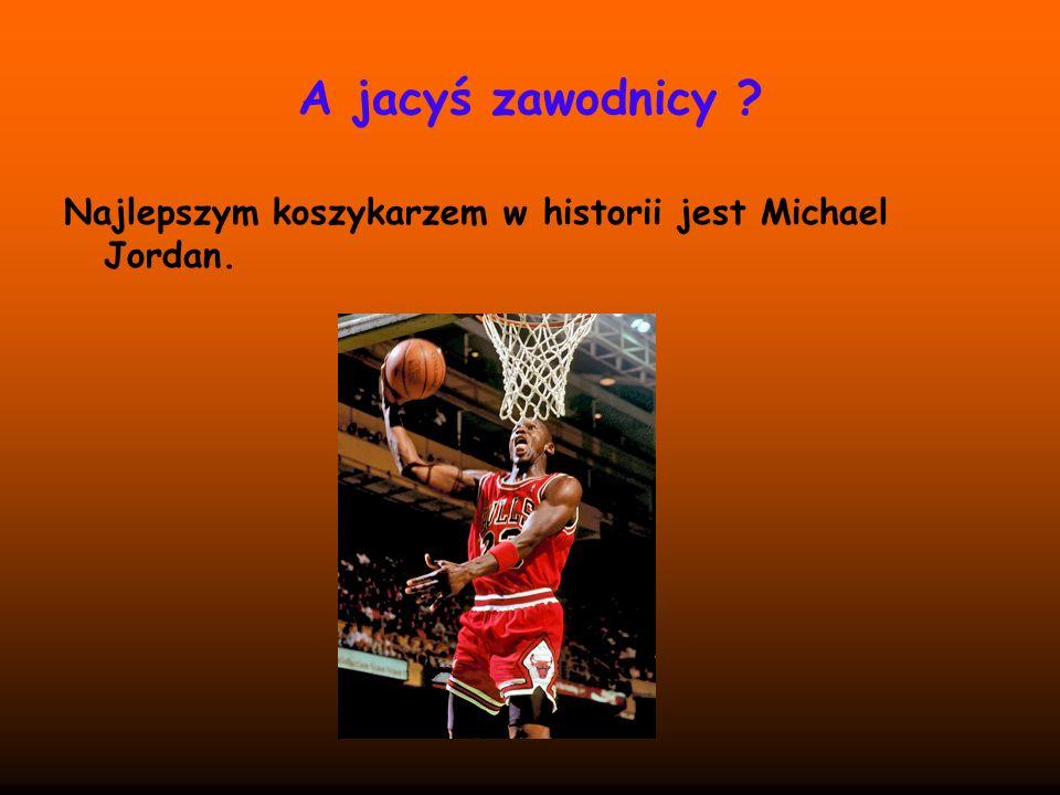A jacyś zawodnicy Najlepszym koszykarzem w historii jest Michael Jordan.