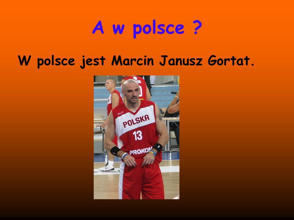A w polsce W polsce jest Marcin Janusz Gortat.