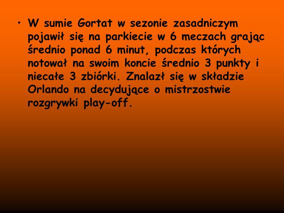 W sumie Gortat w sezonie zasadniczym pojawił się na parkiecie w 6 meczach grając średnio ponad 6 minut, podczas których notował na swoim koncie średnio 3 punkty i niecałe 3 zbiórki.