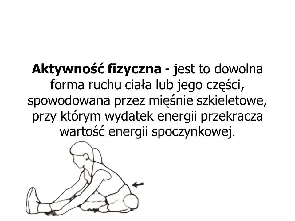 Aktywność fizyczna - jest to dowolna forma ruchu ciała lub jego części, spowodowana przez mięśnie szkieletowe, przy którym wydatek energii przekracza wartość energii spoczynkowej.