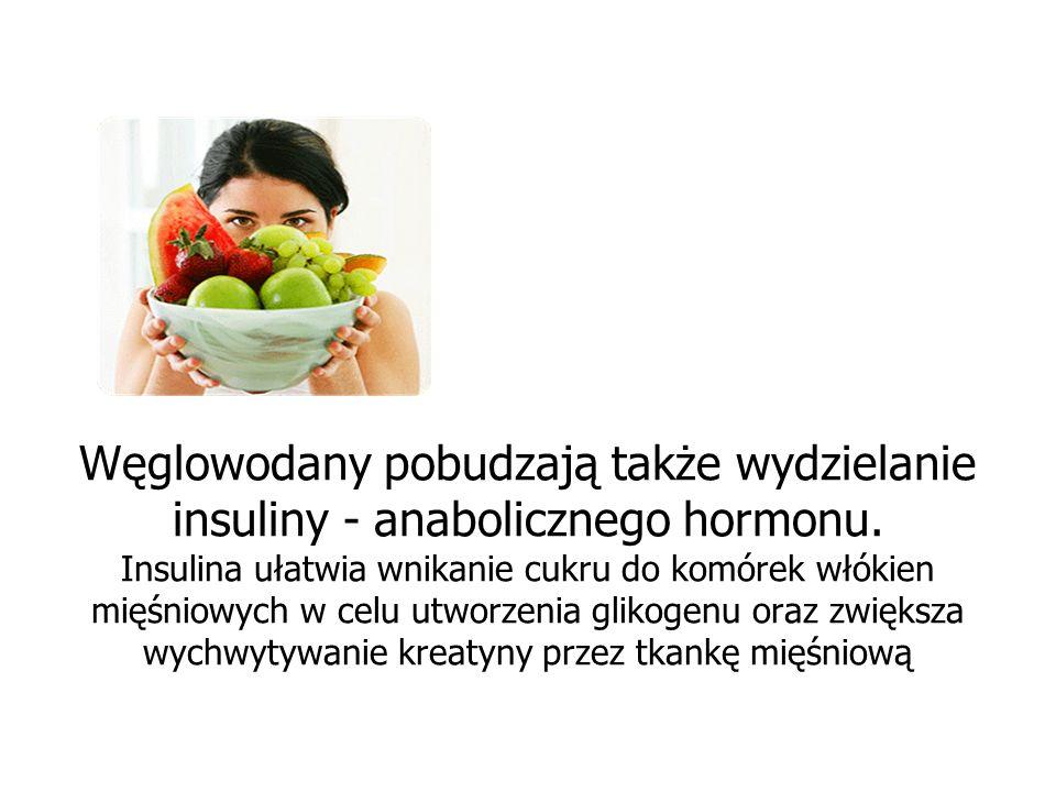 Węglowodany pobudzają także wydzielanie insuliny - anabolicznego hormonu.