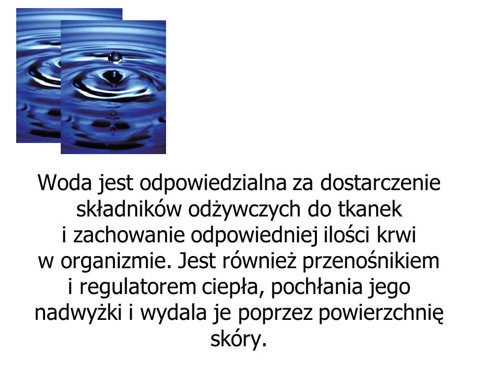 Woda jest odpowiedzialna za dostarczenie składników odżywczych do tkanek i zachowanie odpowiedniej ilości krwi w organizmie.