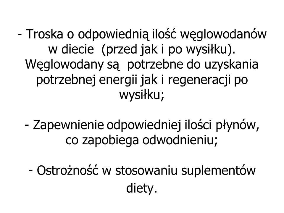 - Troska o odpowiednią ilość węglowodanów w diecie (przed jak i po wysiłku).