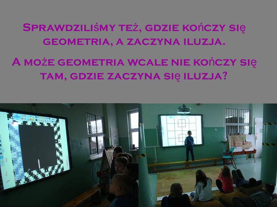 Sprawdziliśmy też, gdzie kończy się geometria, a zaczyna iluzja.