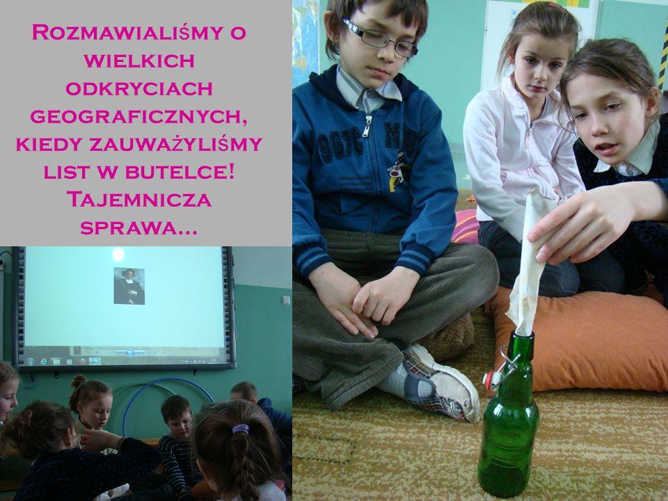 Rozmawialiśmy o wielkich odkryciach geograficznych, kiedy zauważyliśmy list w butelce.