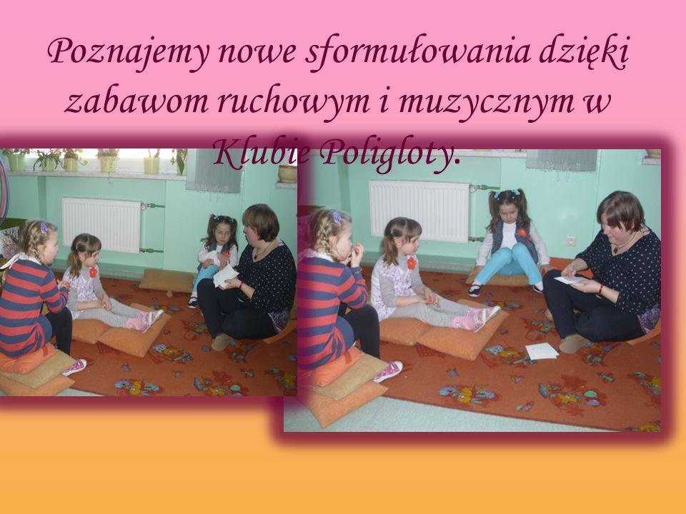 Poznajemy nowe sformułowania dzięki zabawom ruchowym i muzycznym w Klubie Poligloty.