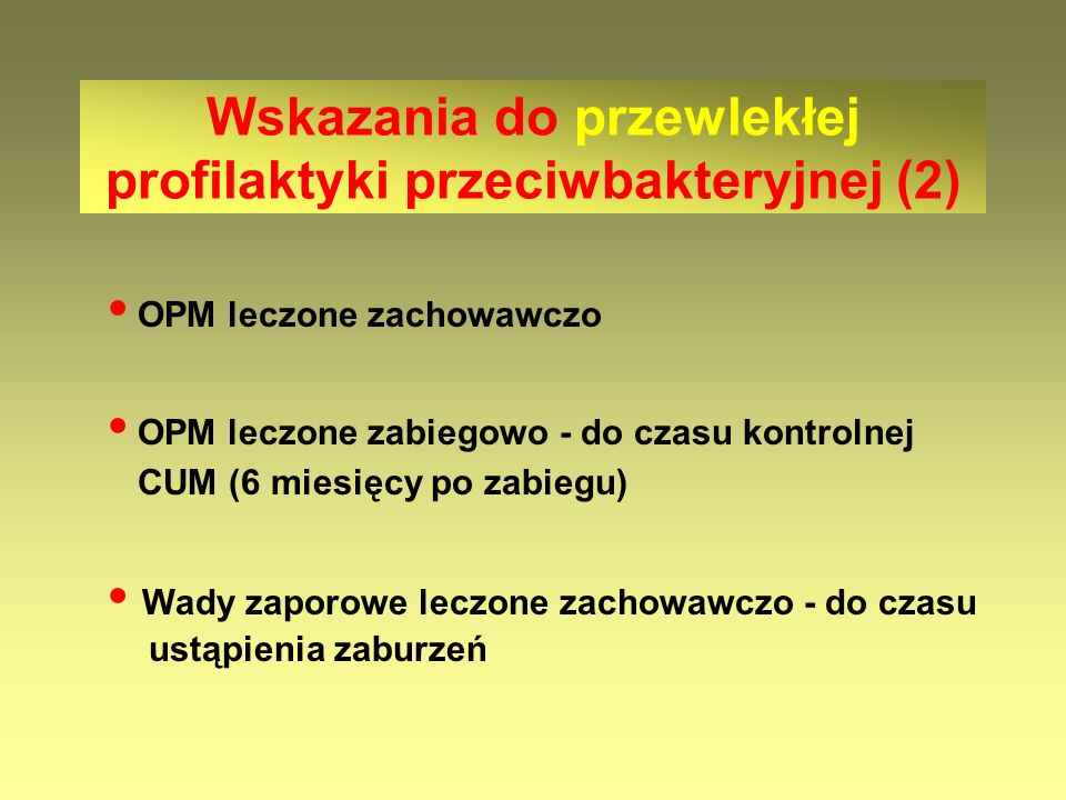 Wskazania do przewlekłej profilaktyki przeciwbakteryjnej (2)