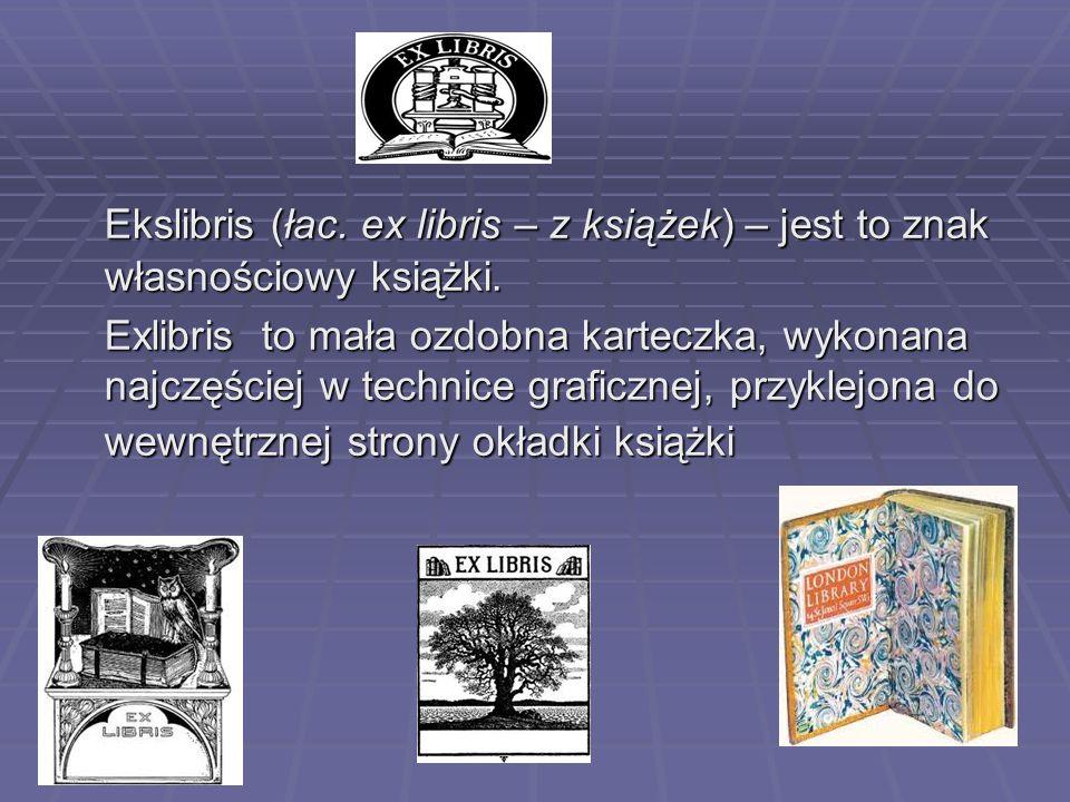 Ekslibris (łac. ex libris – z książek) – jest to znak własnościowy książki.