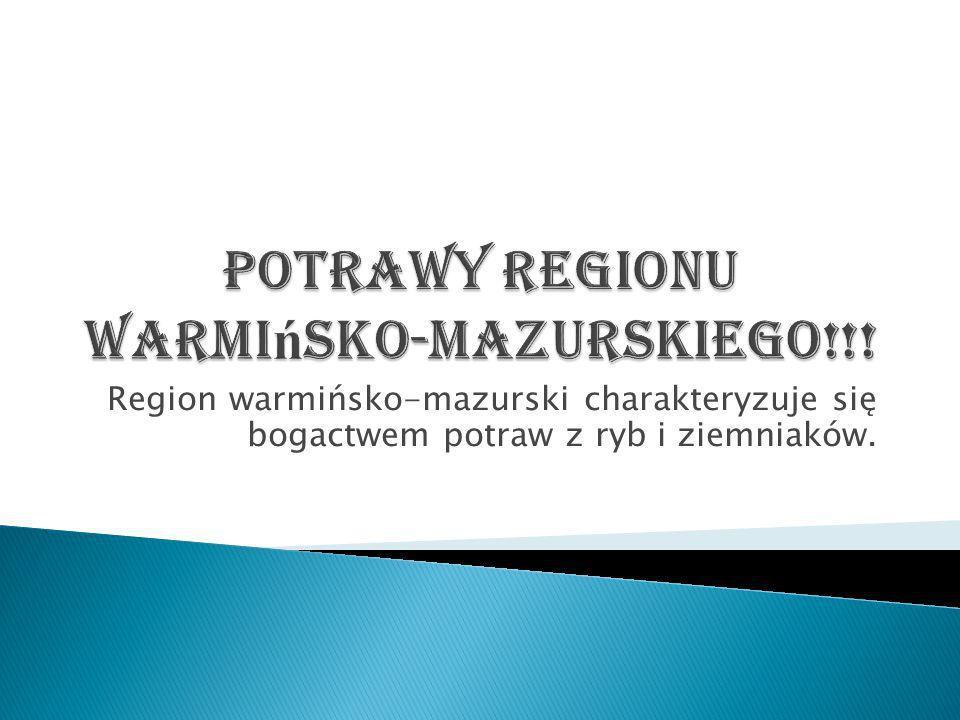 Potrawy regionu warmińsko-mazurskiego!!!