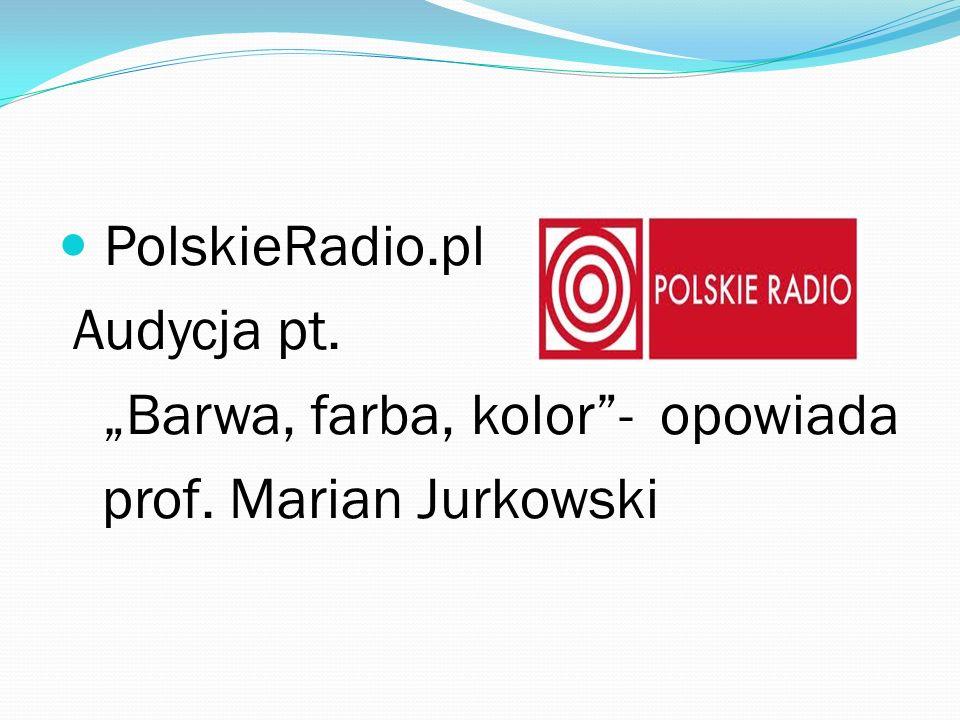 """PolskieRadio.pl Audycja pt. """"Barwa, farba, kolor - opowiada prof. Marian Jurkowski"""