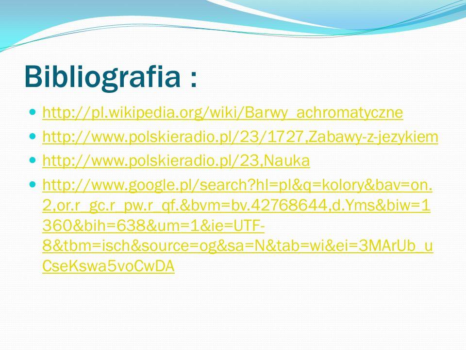 Bibliografia : http://pl.wikipedia.org/wiki/Barwy_achromatyczne