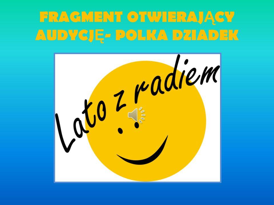 FRAGMENT OTWIERAJĄCY AUDYCJĘ- POLKA DZIADEK