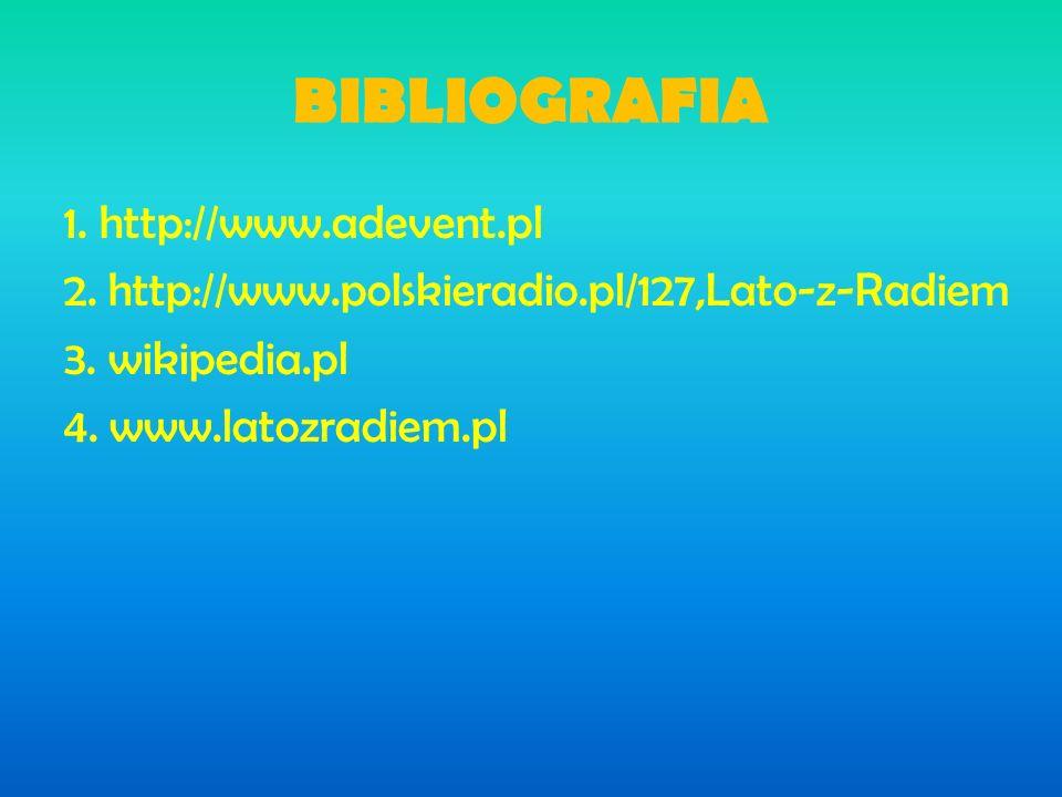 BIBLIOGRAFIA 1. http://www.adevent.pl 2. http://www.polskieradio.pl/127,Lato-z-Radiem 3.