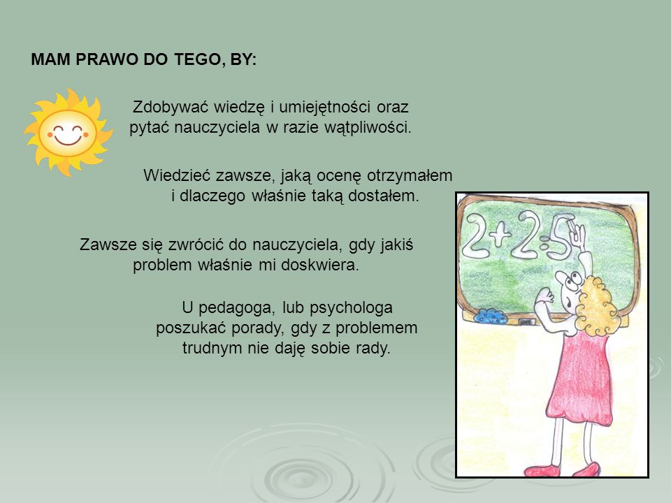 MAM PRAWO DO TEGO, BY: Zdobywać wiedzę i umiejętności oraz pytać nauczyciela w razie wątpliwości.