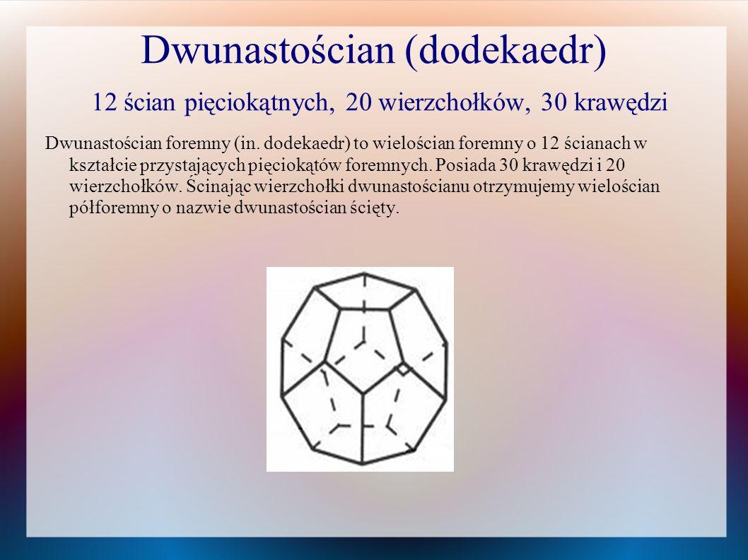 Dwunastościan (dodekaedr) 12 ścian pięciokątnych, 20 wierzchołków, 30 krawędzi