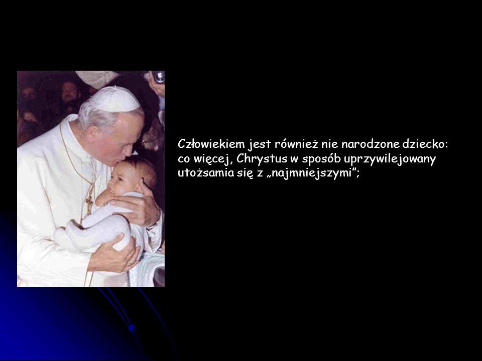 """Człowiekiem jest również nie narodzone dziecko: co więcej, Chrystus w sposób uprzywilejowany utożsamia się z """"najmniejszymi ;"""