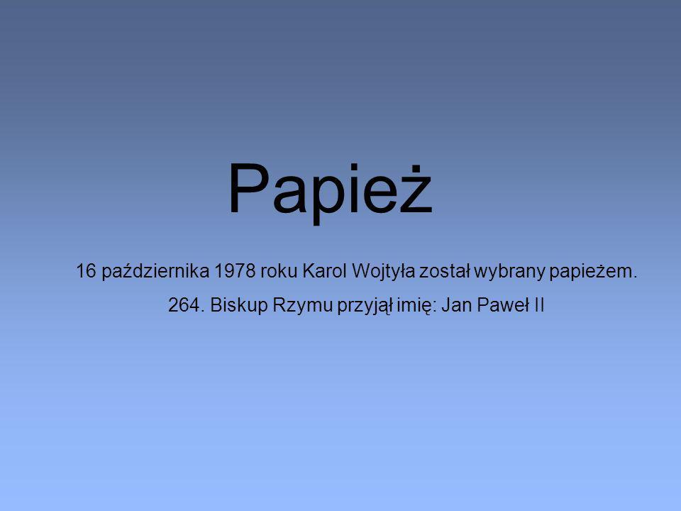 Papież16 października 1978 roku Karol Wojtyła został wybrany papieżem.