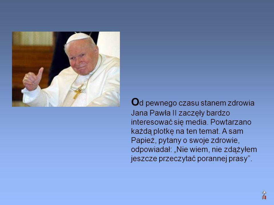 Od pewnego czasu stanem zdrowia Jana Pawła II zaczęły bardzo interesować się media.