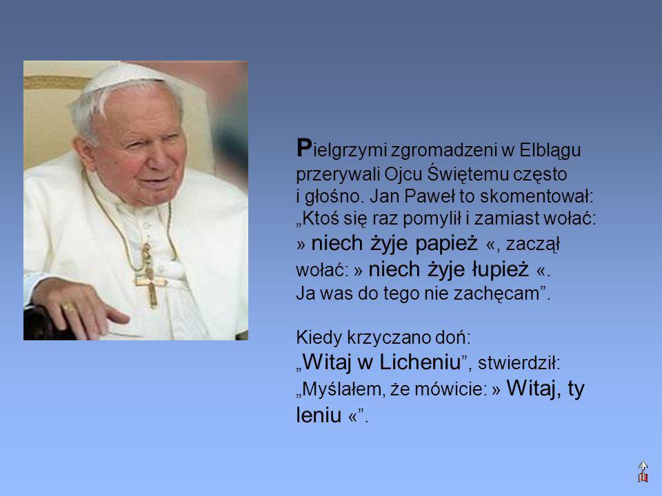 """Pielgrzymi zgromadzeni w Elblągu przerywali Ojcu Świętemu często i głośno. Jan Paweł to skomentował: """"Ktoś się raz pomylił i zamiast wołać: » niech żyje papież «, zaczął wołać: » niech żyje łupież «."""
