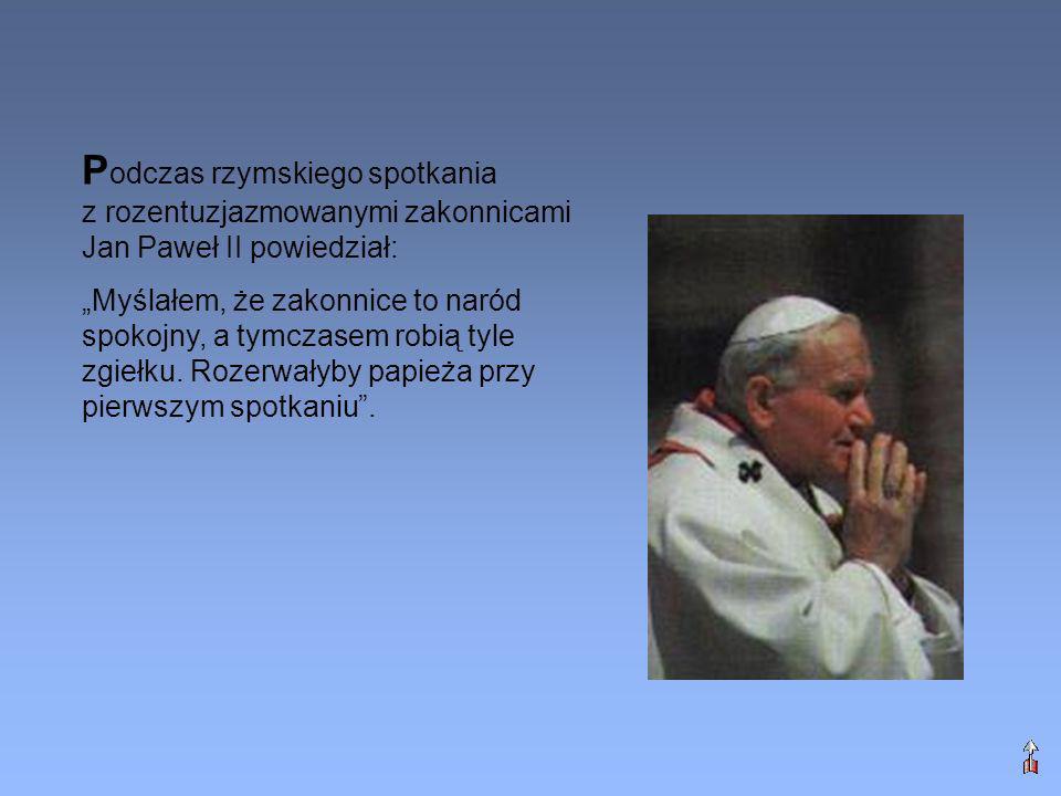 Podczas rzymskiego spotkania z rozentuzjazmowanymi zakonnicami Jan Paweł II powiedział: