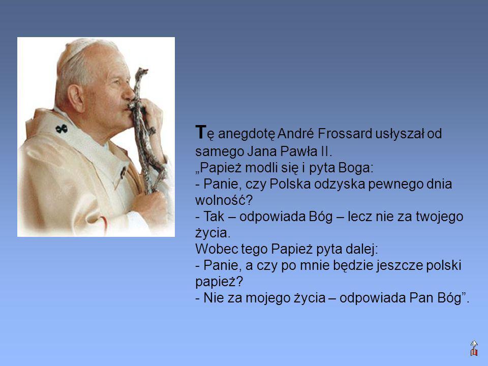 Tę anegdotę André Frossard usłyszał od samego Jana Pawła II.