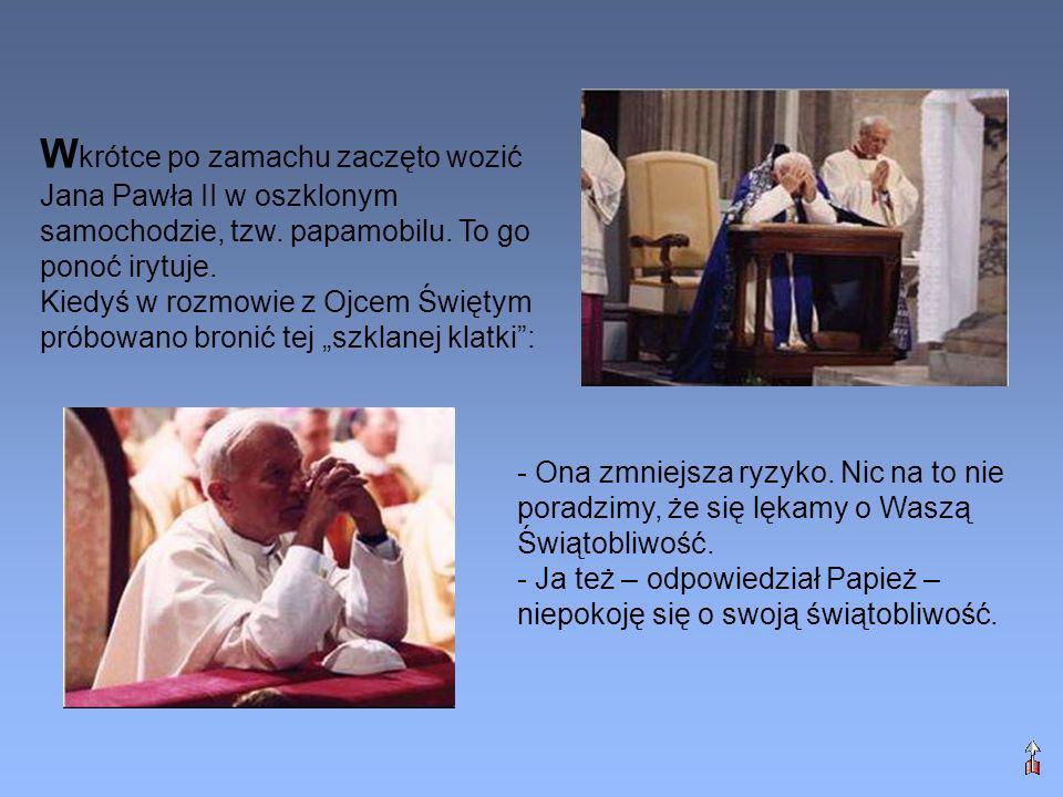 Wkrótce po zamachu zaczęto wozić Jana Pawła II w oszklonym samochodzie, tzw. papamobilu. To go ponoć irytuje.