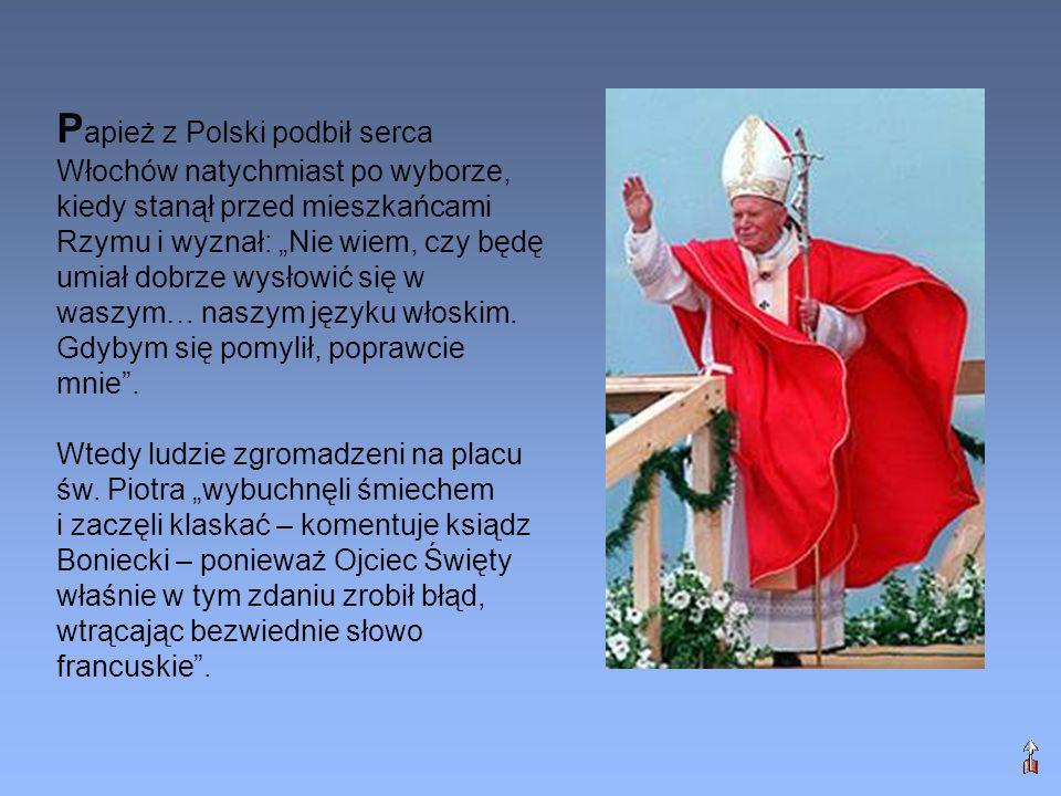 """Papież z Polski podbił serca Włochów natychmiast po wyborze, kiedy stanął przed mieszkańcami Rzymu i wyznał: """"Nie wiem, czy będę umiał dobrze wysłowić się w waszym… naszym języku włoskim. Gdybym się pomylił, poprawcie mnie ."""