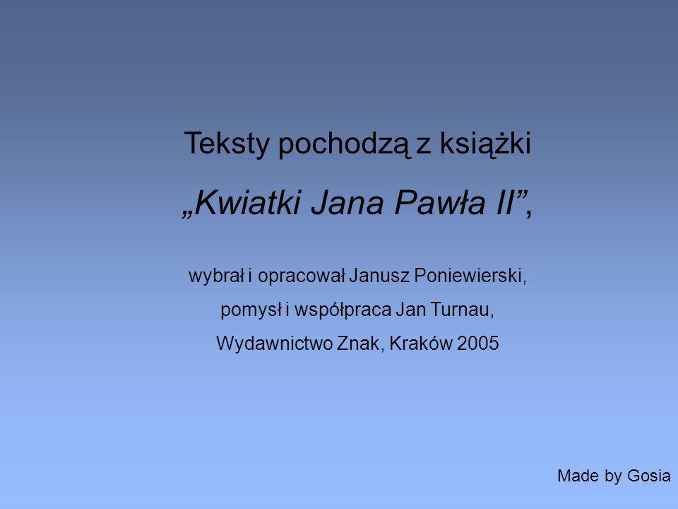 """""""Kwiatki Jana Pawła II ,"""