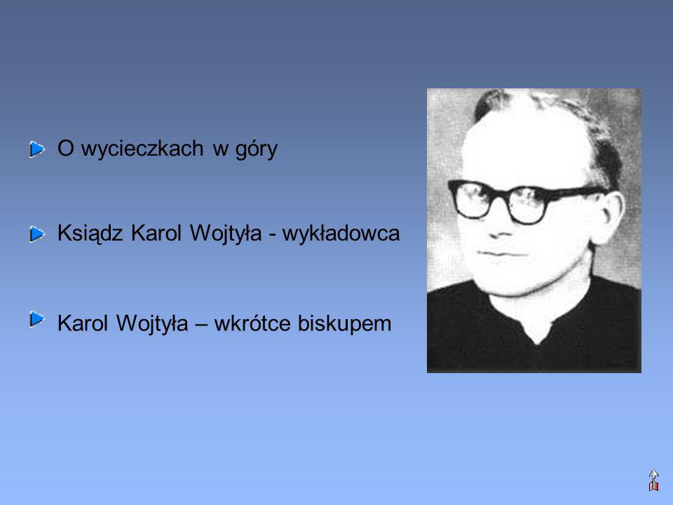 O wycieczkach w góry Ksiądz Karol Wojtyła - wykładowca Karol Wojtyła – wkrótce biskupem