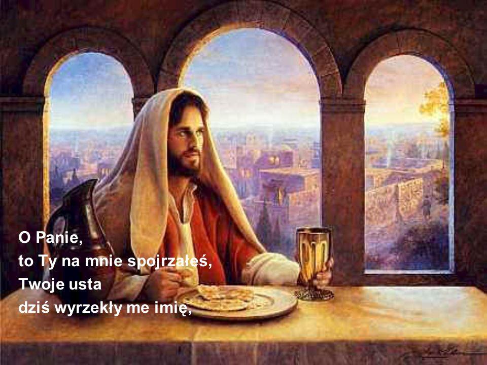 O Panie, to Ty na mnie spojrzałeś, Twoje usta dziś wyrzekły me imię,