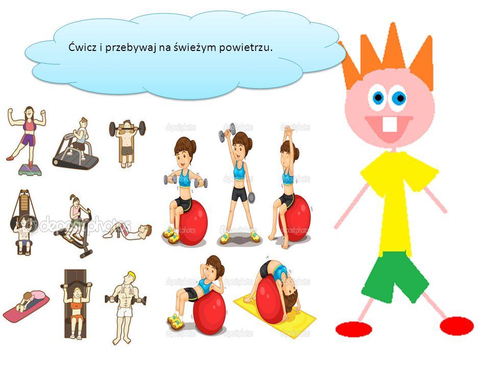 Ćwicz i przebywaj na świeżym powietrzu.