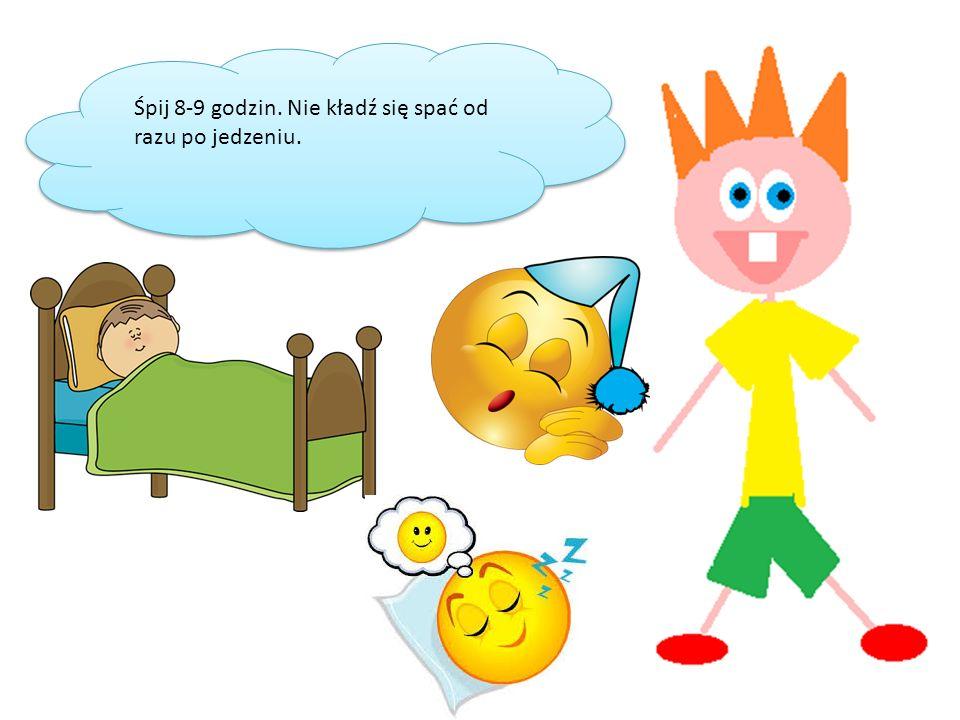 Śpij 8-9 godzin. Nie kładź się spać od razu po jedzeniu.