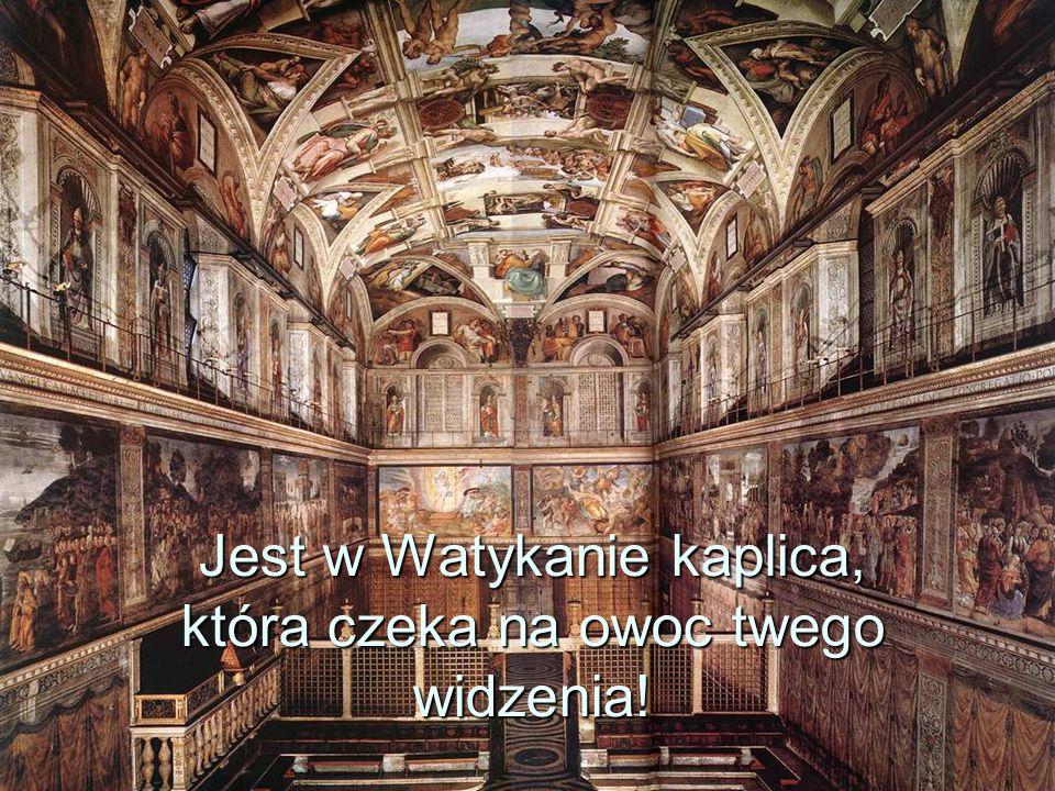 Jest w Watykanie kaplica, która czeka na owoc twego widzenia!