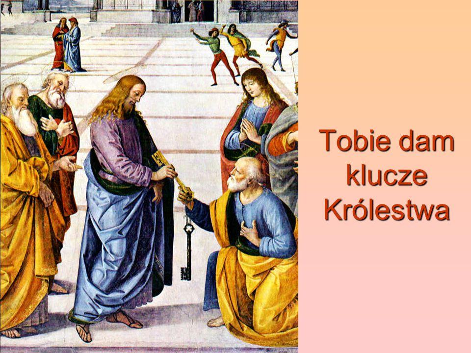 Tobie dam klucze Królestwa