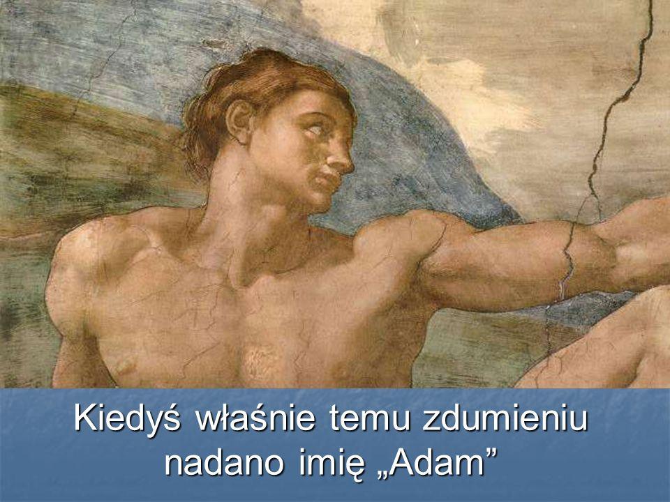 """Kiedyś właśnie temu zdumieniu nadano imię """"Adam"""